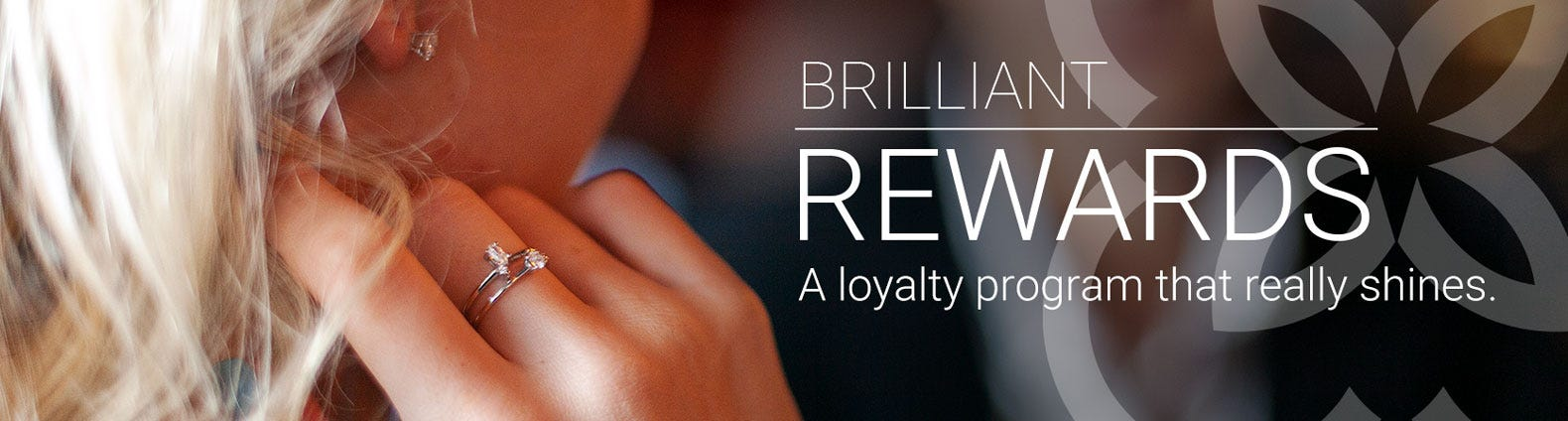 BRILLIANT REWARDS - A loyalty program that really shines.